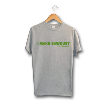 """I Make Sawdust"" T-shirt Gray"